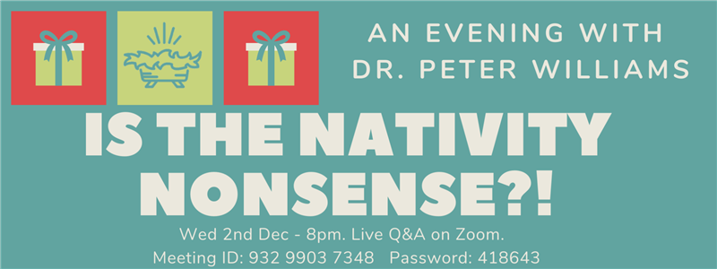 Is the Nativity Nonsense? an evening with Dr. Peter Williams author of 'Can we trust the Gospels?'