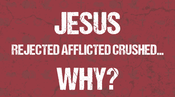Jesus Rejected Afflicted Crush